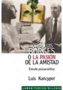 Jorge Luis Borges o la pasión de la amistad